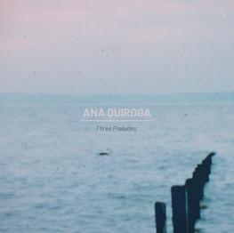 ANA QUIROGA - THREE PRELUDES