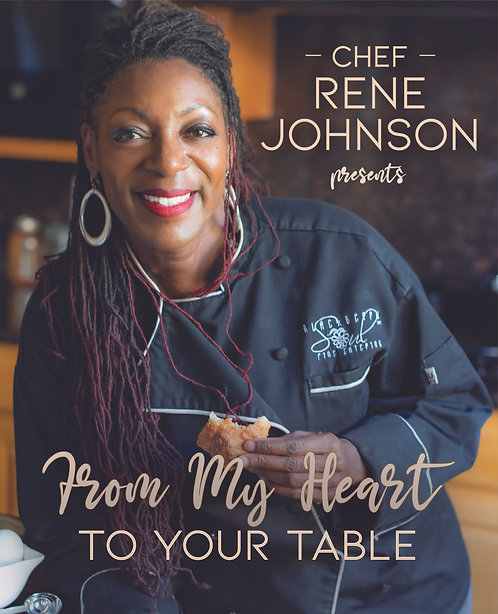"Chef Rene Johnson presents ""From My Heart to Your Table: a Cookbook"""