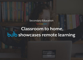 Classroom to home, bulb showcases remote learning