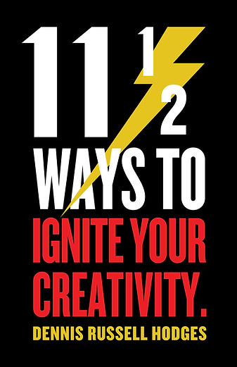 Dennis Hodges 11 1/2 Ways to Ignite Your Creativity