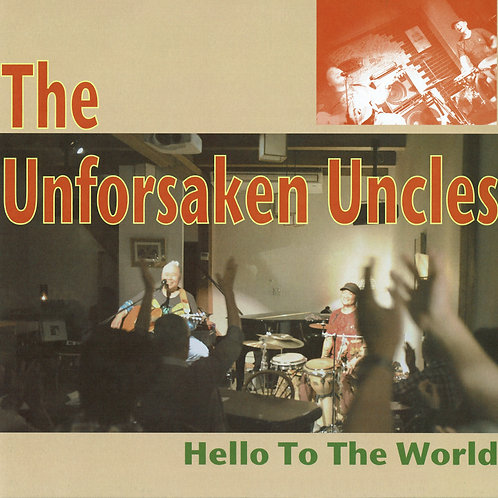 Hello To The World/The Unforsaken Uncles