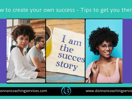 How to create your own success - Tips to get you there!