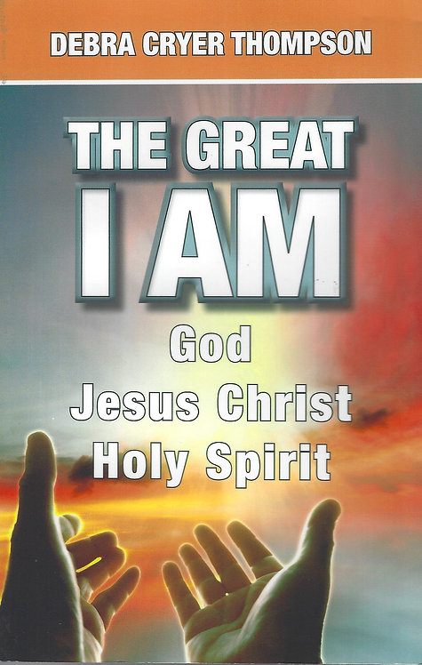 The Great I AM (God, Jesus Christ, Holy Spirit) by Debra Cryer Thompson