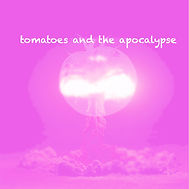 Tomatoes and the apocalypse.jpg
