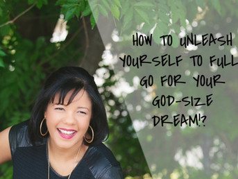 Unleash Yourself to RECEIVE Your God-size Dream (in life and business)