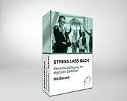 STRESS LASS NACH - Stressbewältigung im digitalen Zeitalter        Die Essenz