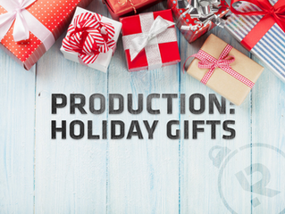 Production Dept: Holiday Gifts 2017
