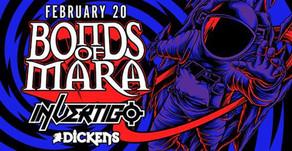 Bonds of Mara with In/Vertigo & Bloody Monroe Live @ Dickens February 20th 2020