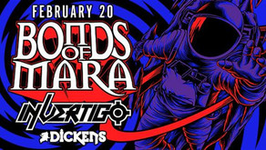Bonds of Mara with In/Vertigo & Bloody Monroe Live @ Dickens February 20th 2020