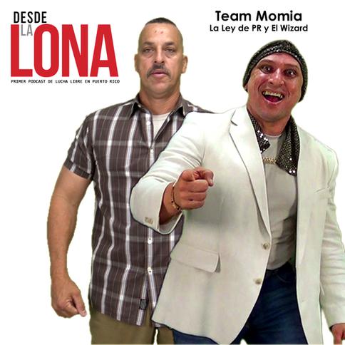 Desde La Lona: Ep. 79 - Team Momia
