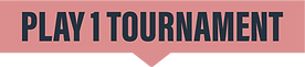 PLAY 1 TOURNAMENT