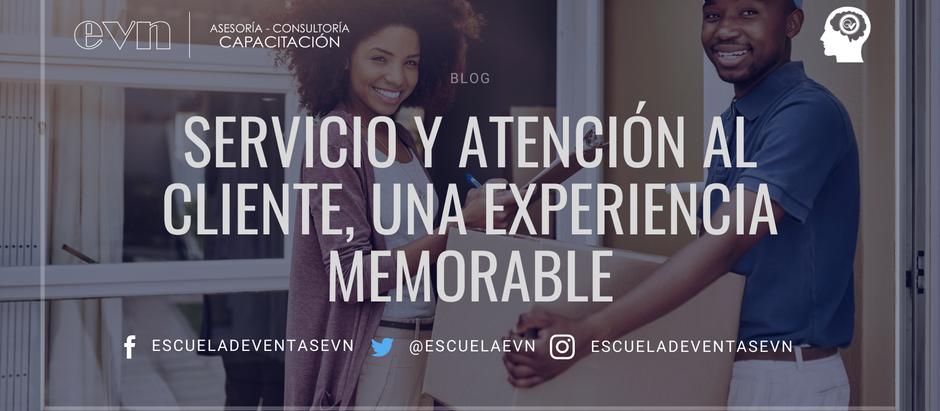 Servicio y Atención al Cliente, una experiencia memorable