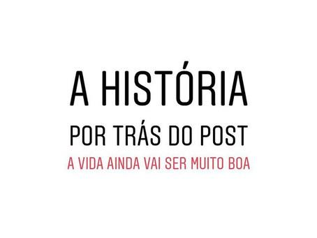 A HISTÓRIA POR TRÁS DO POST