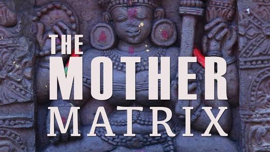 The Mother Matrix Documentary