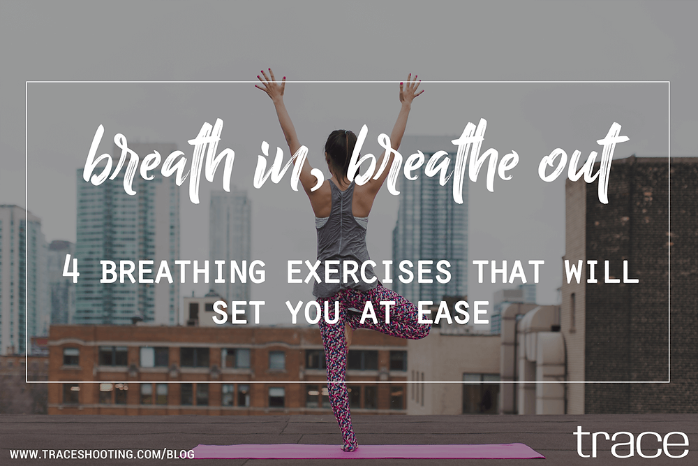 4 Breathing Exercises That Will Set You At Ease In Minutes | TRACE Shooting Blog