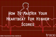 Here's How To Master Your Heartbeat For Higher Scores