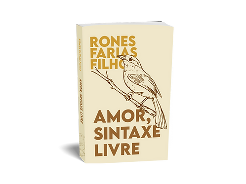 Amor, Sintaxe Livre - Rones Farias Filho