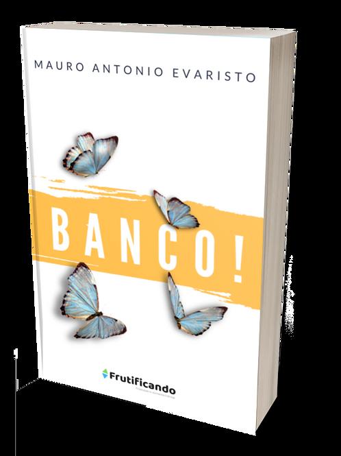 BANCO! - Mauro Antonio Evaristo