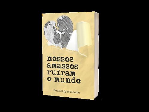 Nossos Amassos Ruíram o Mundo - Daniel Rody de Oliveira