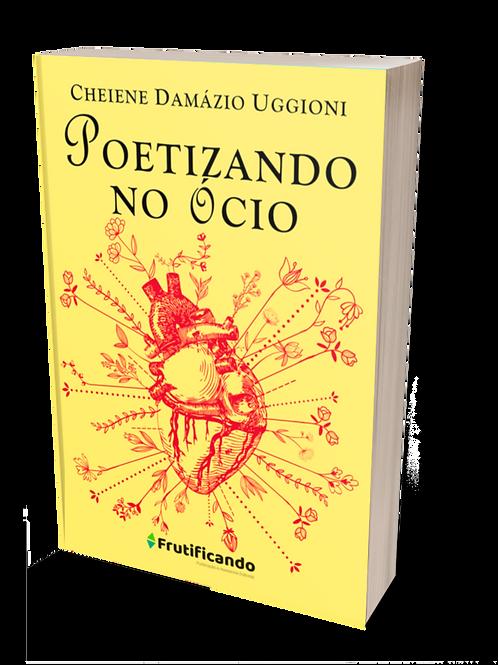 Poetizando no Ócio - 2ª edição Cheiene Damázio Uggioni