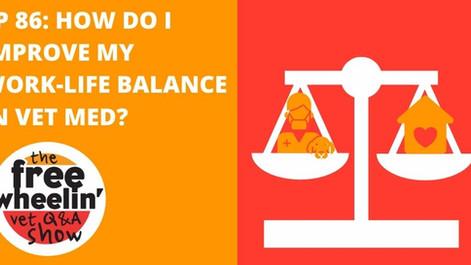 Freewheelin' Ep 86: How Do I Improve My Work-Life Balance In Vet Med?