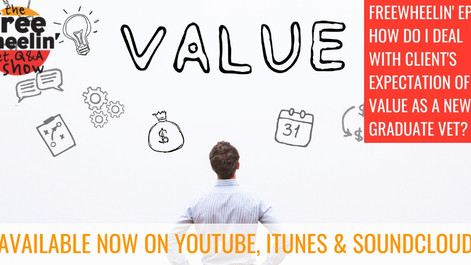 Freewheelin' Ep 61: How Do I Deal With Client's Expectation Of Value As A New Graduate Vet?