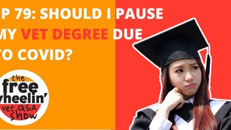 Freewheelin' Ep 79: Should I Pause My Vet Degree Due To COVID-19?