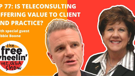 Freewheelin' Ep 77: Is Teleconsulting Offering Value To Client and Practice?