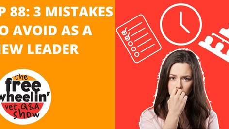 Freewheelin' Ep 88: 3 Mistakes to Avoid as a New Leader
