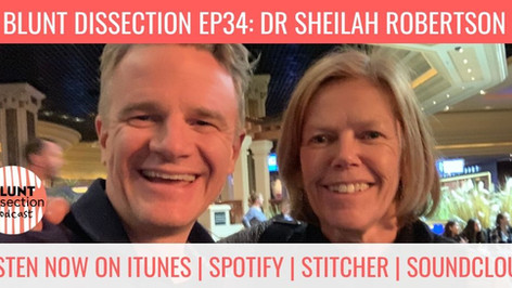 Blunt Dissection Ep34: Dr Sheilah Robertson - A Great Scot in America