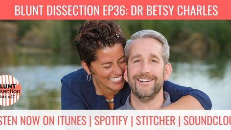 Blunt Dissection Ep36: Dr Betsy Charles - Leadership & Living with the Tension Between Good &amp