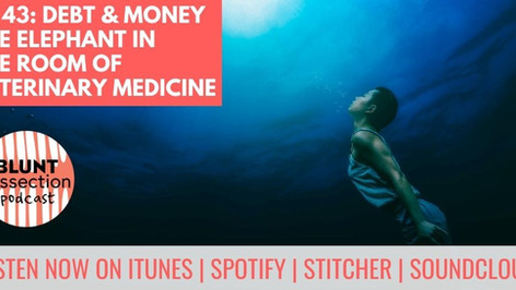 Blunt Dissection Ep 43: Debt & Money - The Elephant in the Room of Veterinary Medicine