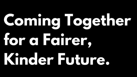 Coming Together for a Fairer, Kinder Future