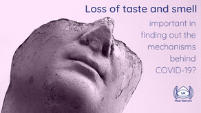 Loss of taste and smell - important in finding out the mechanisms behind COVID-19?