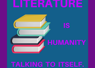 Literature is...