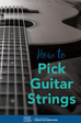 3 Tips to Pick Guitar Strings