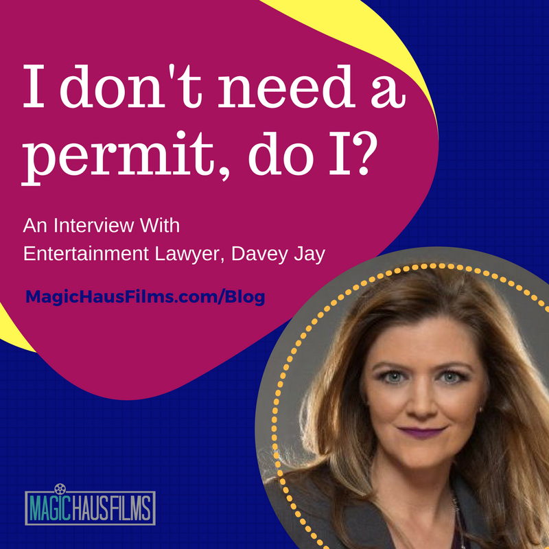 Entertainment lawyer Davey Jay. I don't need a film permit, do i?