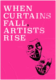 WHEN CURTAINS FALL ARTISTS RISE.jpg