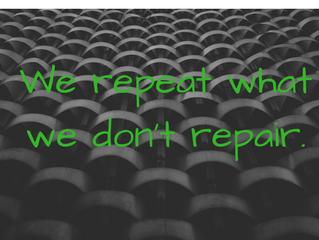 We repeat what we don't repair, agree?