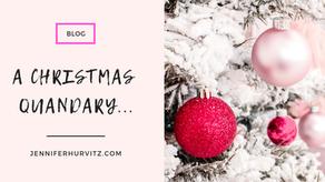 A Christmas Quandary…