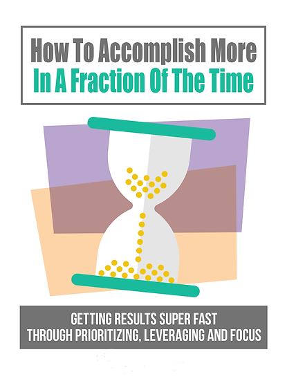 eBook: How To Accomplish More In A Fraction Of The Time