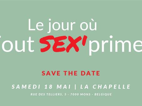Le jour où Tout SEX'prime : 18 mai à Mons (La Chapelle)