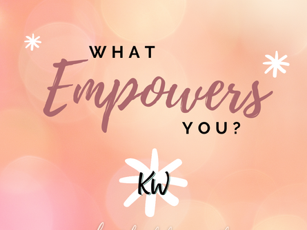 Being Empowered... what empowers you?