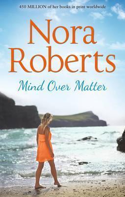 Nora Roberts - Mind Over Matter