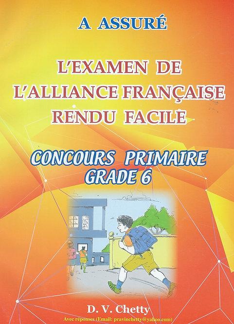 A Assure L'Examen de L'Alliance Francaise Rendu Facile Grade 6 - Chetty