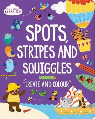 Start Little Learn Big -Spots , Stripes and Squiggles