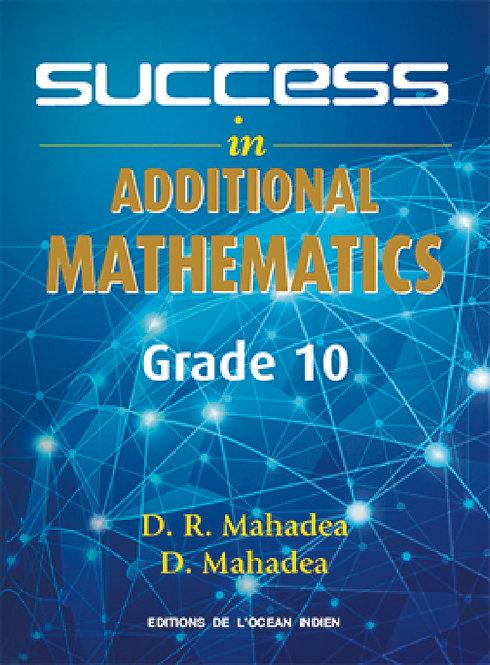 Success in Additional Mathematics Grade 10 -D.Mahadea