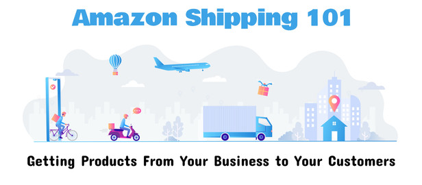 Amazon Shipping 101: 6 Steps to Ship to Amazon Centers