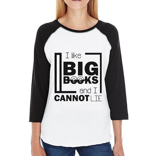 I Like Big Books Cannot Lie Womens Black and White Baseball Shirt