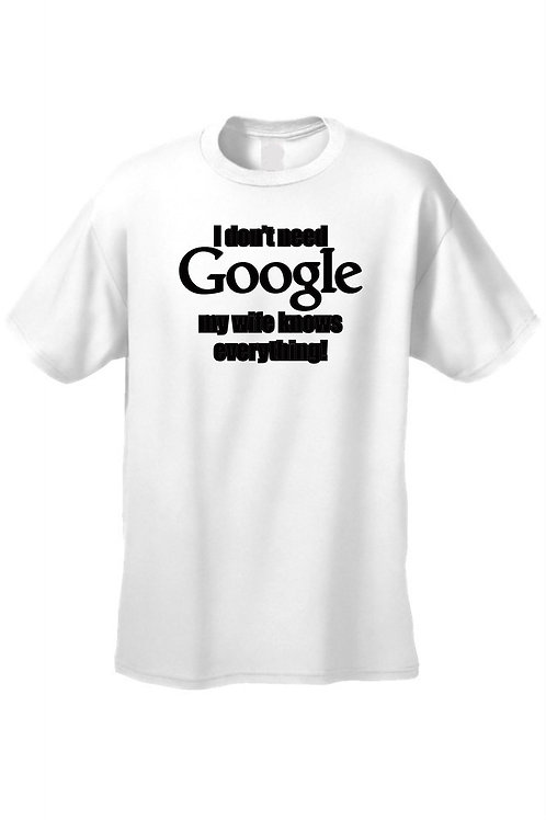 Unisex I Don't Need Google, My Wife Knows Everything! Short Sleeve T-Shirt